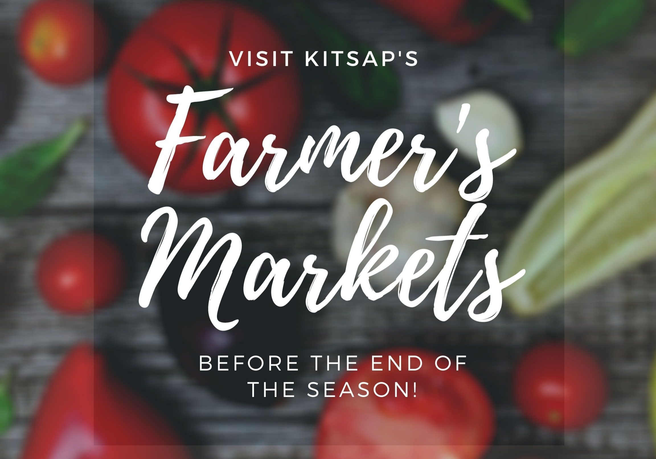 Catch the farmer's markets in Kitsap County before the fall/winter season closing!